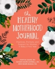 The Healthy Motherhood Journal: Practices, Prompts, and Support for Women in Baby's First Year Cover Image