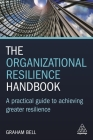 The Organizational Resilience Handbook: A Practical Guide to Achieving Greater Resilience Cover Image