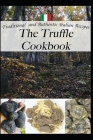 The Truffle Cookbook, Traditional and Authentic italian Recipes Cover Image