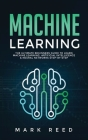 Machine Learning: The Ultimate Beginners Guide to Learn Machine Learning, Artificial Intelligence & Neural Networks Step-By-Step Cover Image