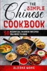 The Simple Chinese Cookbook: 50 Essential Chinese Recipes You Need To Have Cover Image
