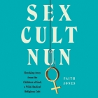 Sex Cult Nun Lib/E: Breaking Away from the Children of God, a Wild, Radical Religious Cult Cover Image