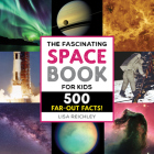 The Fascinating Space Book for Kids: 500 Far-Out Facts! (Fascinating Facts) Cover Image