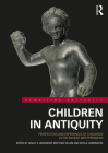 Children in Antiquity: Perspectives and Experiences of Childhood in the Ancient Mediterranean (Rewriting Antiquity) Cover Image