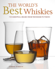 The World's Best Whiskies: 750 Essential Drams from Tennessee to Tokyo Cover Image
