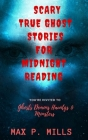 Scary True Ghost Stories For Midnight Reading: Hauntings, Ghosts, Demons and Mon Cover Image