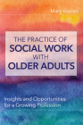 The Practice of Social Work with Older Adults: Insights and Opportunities for a Growing Profession Cover Image