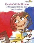 Caroline's Color Dreams: NHững GIấc Mơ Sắc Mau Của Caroline: Babl Children's Books in Vietnamese and English Cover Image