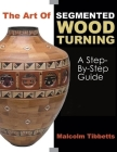 The Art of Segmented Wood Turning: A Step-By-Step Guide Cover Image