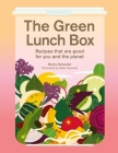 The Green Lunch Box: Delicious recipes that are good for you and the planet Cover Image