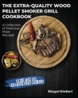 The Extra-Quality Wood Pellet Smoker Grill Cookbook: A Collection of Delicious Meat Recipes [Only for an Experienced Palate] Cover Image