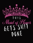 This Maid of Honor Gets Shit Done: Wedding Logbook for Bridesmaid - Calendar and Organizer for Important Dates and Appointments - Wedding Planner Cover Image