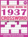 Born In 1937 Crossword Puzzle Book: Crossword Puzzles For Adults Who Were Born In 1937 For Entertainment And Stress Relief With Solutions Cover Image