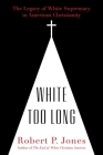 White Too Long: The Legacy of White Supremacy in American Christianity Cover Image