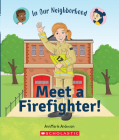Meet a Firefighter! (In Our Neighborhood) (Library Edition) Cover Image