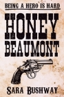 Honey Beaumont: Being a hero is hard. Cover Image