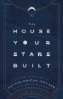 The House Your Stars Built: A Guide to the Twelve Astrological Houses and Your Place in the Universe Cover Image