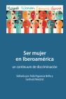 Ser Mujer En Iberoamérica: Un Continuum de Discriminación Cover Image