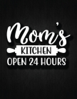MOMS Kitchen Open 24 Hours: Recipe Notebook to Write In Favorite Recipes - Best Gift for your MOM - Cookbook For Writing Recipes - Recipes and Not Cover Image