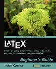 Latex Beginner's Guide: Create high-quality, professional-looking documents and books for business and science using LaTeX Cover Image
