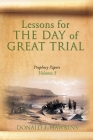Lessons for... THE DAY of GREAT TRIAL: Prophecy Papers Volume 3 Cover Image
