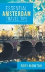 Essential Amsterdam Travel Tips: Secrets, Advice & Insight for the Perfect Amsterdam Trip Cover Image