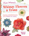 Kari Mecca's Whimsy Flowers & Trims: Sewing Embellishments with Ribbon & Fabric [With Whimsy Sticks] Cover Image