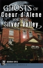 Ghosts of Coeur d'Alene and the Silver Valley Cover Image