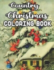 Country Christmas Coloring Book: An Adult Coloring Book Featuring Festive and Beautiful Country Christmas Scenes 50 Beautiful Coloring Pages Cover Image