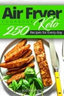 Keto Air Fryer Cookbook - Keto 250 Recipes for Every day: Air Fryer cooking for Beginners and Pros Cover Image