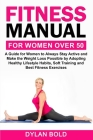 Fitness Manual for Women Over 50: A Guide for Women to Always Stay Active and Make the Weight Loss possible by adopting Healthy Lifestyle Habits, Soft Cover Image