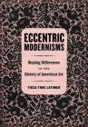 Eccentric Modernisms: Making Differences in the History of American Art Cover Image