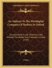 An Address To The Worshipful Company Of Barbers In Oxford: Occasioned By A Late Infamous Libel, Entitled, The Barber And Fireworks, A Fable (1749) Cover Image