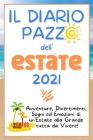 Il Diario Pazzo Dell'estate 2021: Avventure, divertimenti, emozioni e sogni di un'Estate alla grande tutta da vivere! Conserva i tuoi ricordi più bell Cover Image