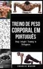 Treino de Peso Corporal Em português/ Body Weight Training In Portuguese: Como Usar a Calistenia Para Ficar Mais em Forma e Forte Cover Image