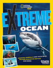 Extreme Ocean: Amazing Animals, High-Tech Gear, Record-Breaking Depths, and More Cover Image