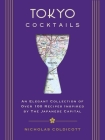 Tokyo Cocktails: An Elegant Collection of Over 100 Recipes Inspired by the Eastern Capital (City Cocktails) Cover Image