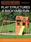 Black & Decker Play Structures & Backyard Fun: How to Build: Playsets - Sports Courts - Games - Swingsets - More Cover Image