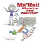 Ma'Kai! Where Are Your Glasses? Cover Image