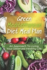 Green Mediterranean Diet Meal Plan: An Approach To Living Your Deserved Healthy Life: Cheap Mediterranean Diet Recipes Cover Image