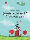 Je suis petite, moi ? ?האם אני קטנה: Un livre d'images pour les enfants (Edition bilingue Cover Image