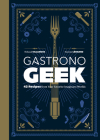 Gastronogeek: 42 Recipes from Your Favorite Imaginary Worlds Cover Image