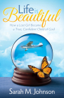 Life Is Beautiful: How a Lost Girl Became a True, Confident Child of God (Morgan James Faith) Cover Image