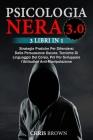 Psicologia Nera 3.0: Strategie Pratiche Per Difendersi Dalla Persuasione Oscura. Tecniche Di Linguaggio Del Corpo, Pnl Per Sviluppare l'Att Cover Image