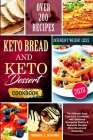 Keto Bread Dessert Cookbook: Easy Low-Carb Cookbook with Delicious Recipes with Over 200 Recipes (Keto Bread and Desserts) Cover Image