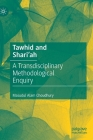 Tawhid and Shari'ah: A Transdisciplinary Methodological Enquiry Cover Image