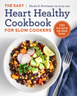 The Easy Heart Healthy Cookbook for Slow Cookers: 130 Prep-And-Go Low-Sodium Recipes Cover Image
