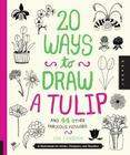 20 Ways to Draw a Tulip and 44 Other Fabulous Flowers: A Sketchbook for Artists, Designers, and Doodlers Cover Image