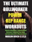 The Ultimate Bullworker Power Rep Range Workouts: Muscle-Enhancing Transformation Workouts That Build Your Body in Minutes A Day! Cover Image