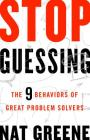 Stop Guessing: The 9 Behaviors of Great Problem Solvers Cover Image